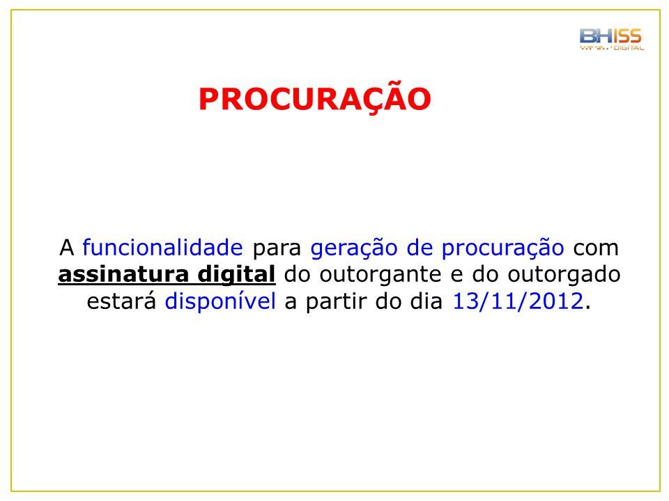 A funcionalidade para geração de procuração com assinatura digital do outorgante e do outorgado estará disponível a partir do dia 13/11/2012. PROCURAÇ