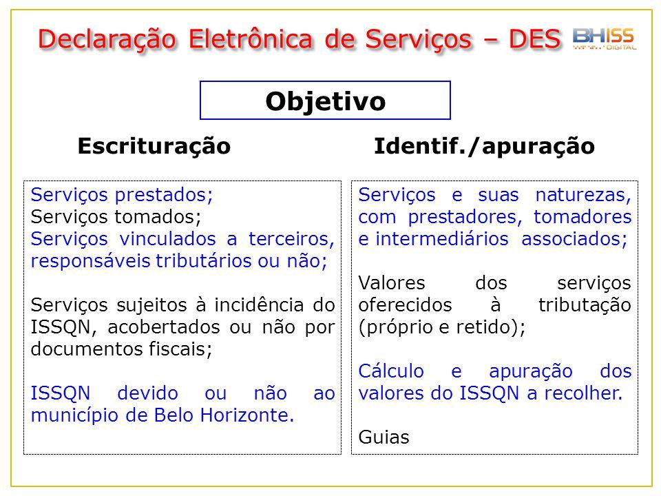 Declaração Eletrônica de Serviços – DES Objetivo EscrituraçãoIdentif./apuração Serviços prestados; Serviços tomados; Serviços vinculados a terceiros,