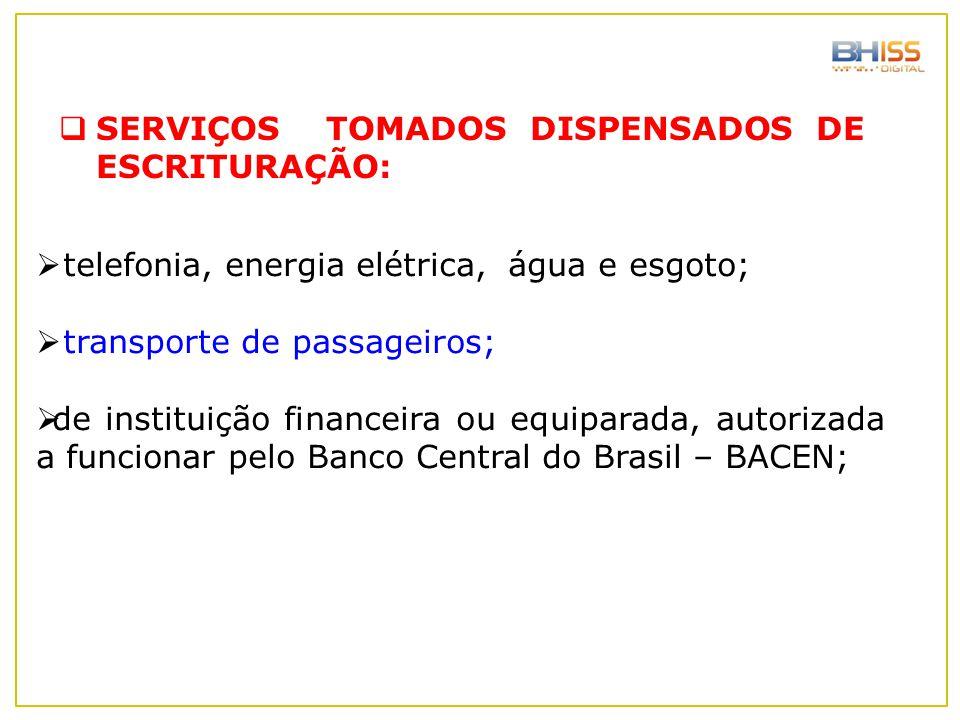  telefonia, energia elétrica, água e esgoto;  transporte de passageiros;  de instituição financeira ou equiparada, autorizada a funcionar pelo Banc