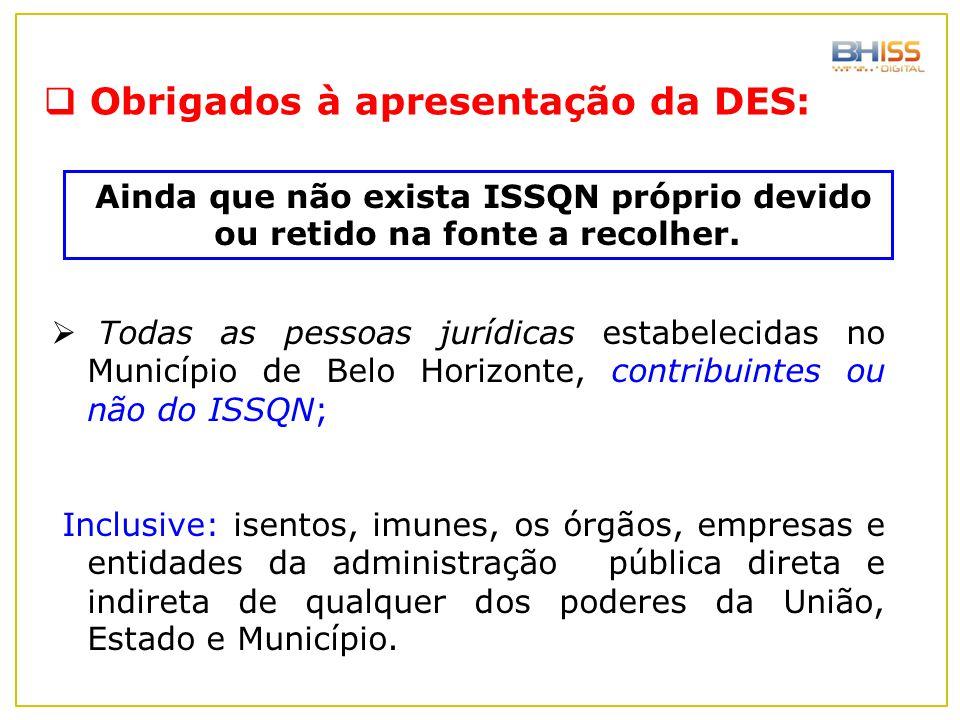  Todas as pessoas jurídicas estabelecidas no Município de Belo Horizonte, contribuintes ou não do ISSQN; Inclusive: isentos, imunes, os órgãos, empre