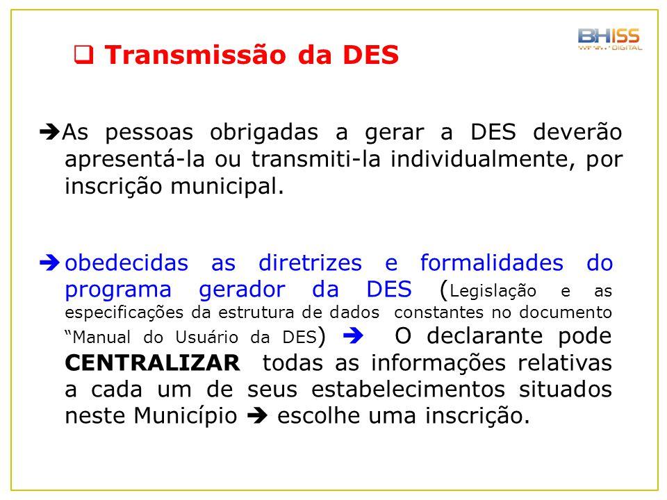  As pessoas obrigadas a gerar a DES deverão apresentá-la ou transmiti-la individualmente, por inscrição municipal.  obedecidas as diretrizes e forma