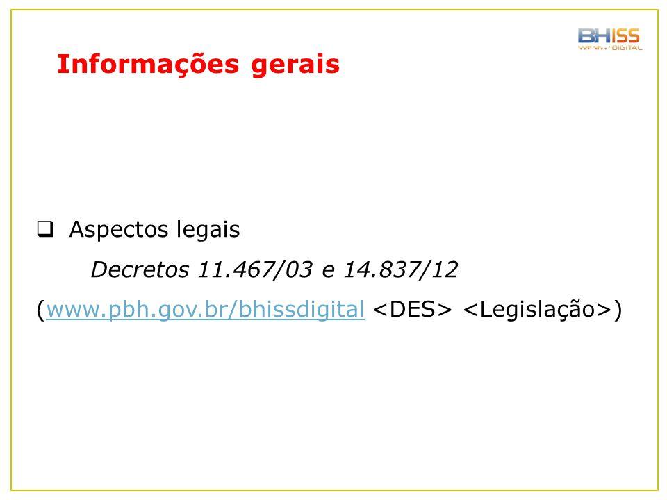  Aspectos legais Decretos 11.467/03 e 14.837/12 (www.pbh.gov.br/bhissdigital )www.pbh.gov.br/bhissdigital Informações gerais