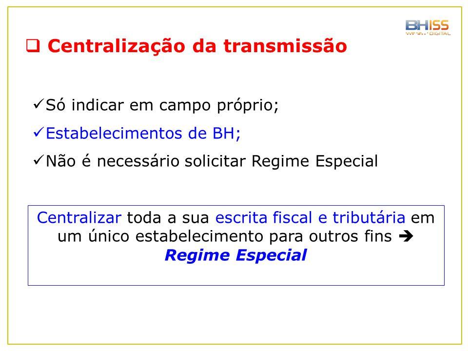  Centralização da transmissão Só indicar em campo próprio; Estabelecimentos de BH; Não é necessário solicitar Regime Especial Centralizar toda a sua
