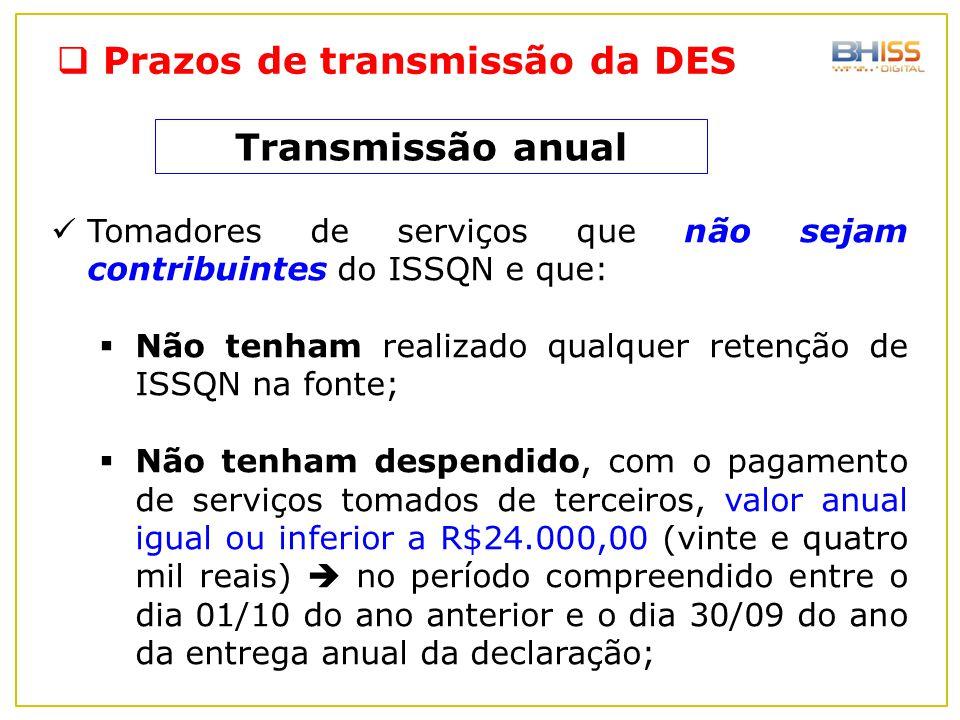 Tomadores de serviços que não sejam contribuintes do ISSQN e que:  Não tenham realizado qualquer retenção de ISSQN na fonte;  Não tenham despendido,