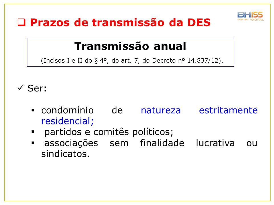  Prazos de transmissão da DES Ser:  condomínio de natureza estritamente residencial;  partidos e comitês políticos;  associações sem finalidade lu