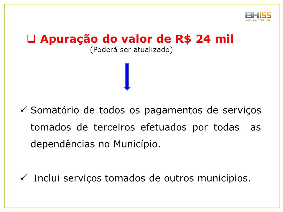  Apuração do valor de R$ 24 mil (Poderá ser atualizado) Somatório de todos os pagamentos de serviços tomados de terceiros efetuados por todas as depe
