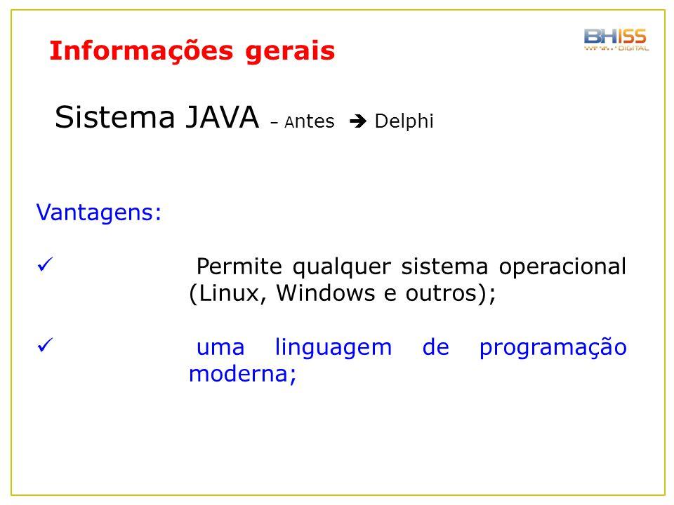 Sistema JAVA – A ntes  Delphi Vantagens: Permite qualquer sistema operacional (Linux, Windows e outros); uma linguagem de programação moderna; Inform