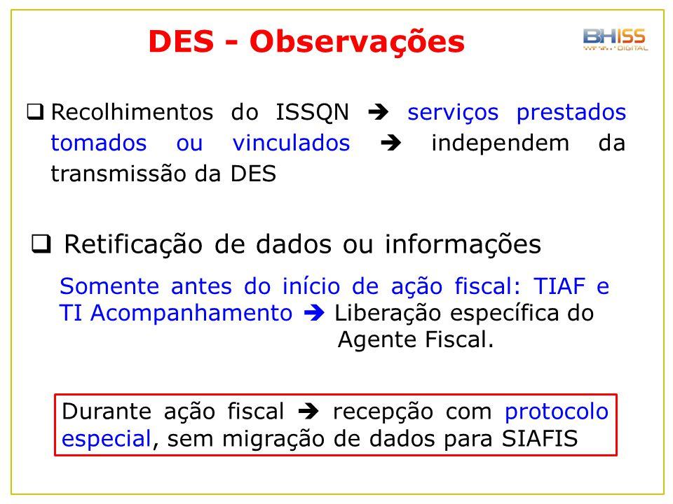  Recolhimentos do ISSQN  serviços prestados tomados ou vinculados  independem da transmissão da DES DES - Observações Somente antes do início de aç