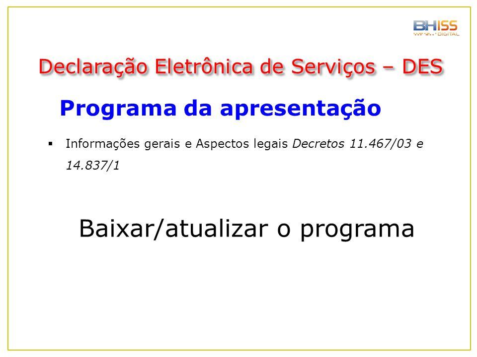 Programa da apresentação Declaração Eletrônica de Serviços – DES Baixar/atualizar o programa  Informações gerais e Aspectos legais Decretos 11.467/03