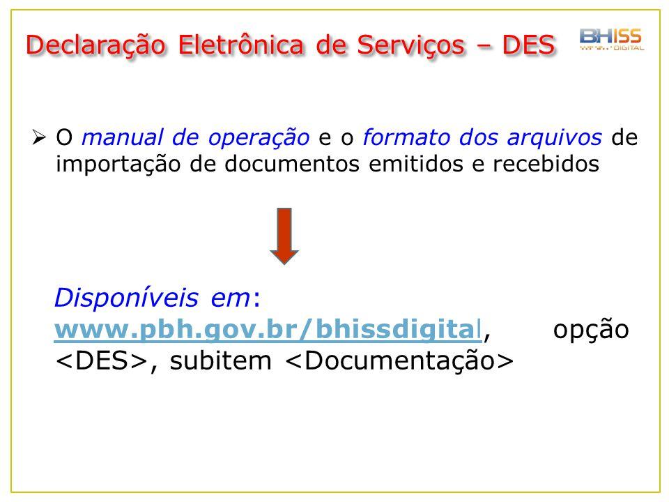  O manual de operação e o formato dos arquivos de importação de documentos emitidos e recebidos Disponíveis em: www.pbh.gov.br/bhissdigitalwww.pbh.go