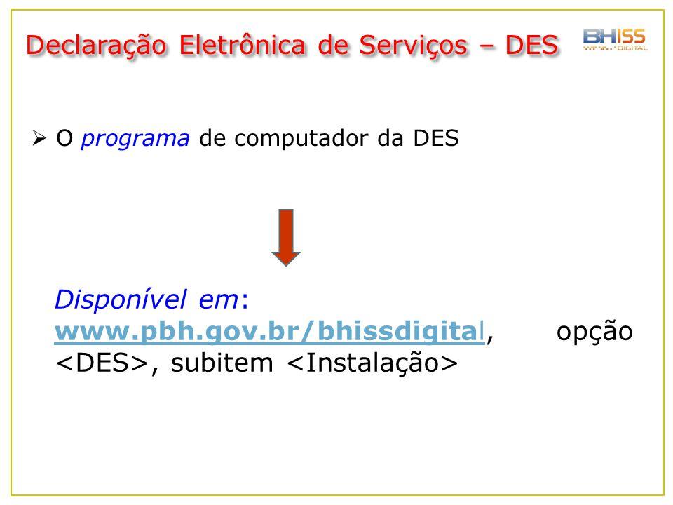  O programa de computador da DES Disponível em: www.pbh.gov.br/bhissdigitalwww.pbh.gov.br/bhissdigital, opção, subitem Declaração Eletrônica de Servi