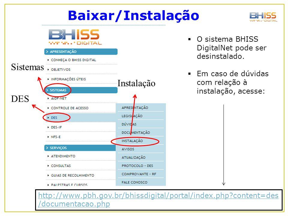 Baixar/Instalação Instalação DES Sistemas  O sistema BHISS DigitalNet pode ser desinstalado.  Em caso de dúvidas com relação à instalação, acesse: h