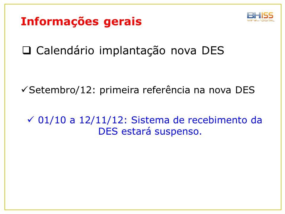  Calendário implantação nova DES Setembro/12: primeira referência na nova DES 01/10 a 12/11/12: Sistema de recebimento da DES estará suspenso. Inform
