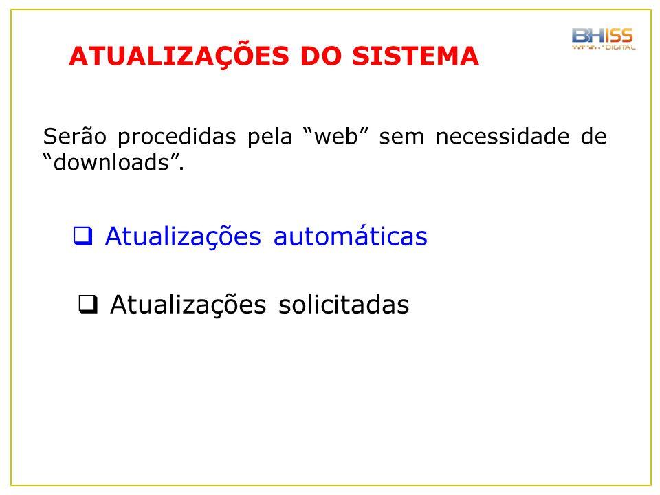 """ATUALIZAÇÕES DO SISTEMA Serão procedidas pela """"web"""" sem necessidade de """"downloads"""".  Atualizações automáticas  Atualizações solicitadas"""