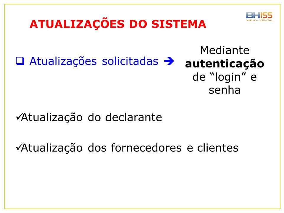""" Atualizações solicitadas  Atualização do declarante Atualização dos fornecedores e clientes Mediante autenticação de """"login"""" e senha ATUALIZAÇÕES D"""