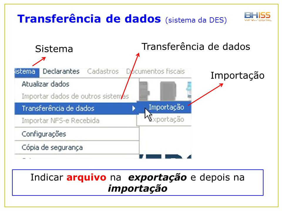 Transferência de dados (sistema da DES) Indicar arquivo na exportação e depois na importação Sistema Transferência de dados Importação