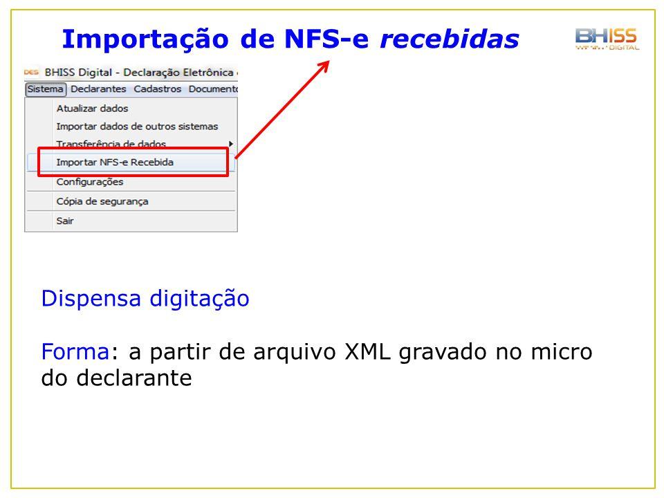 Importação de NFS-e recebidas Dispensa digitação Forma: a partir de arquivo XML gravado no micro do declarante