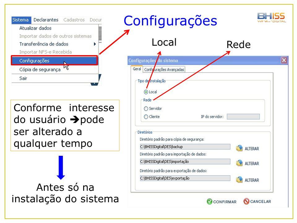 Conforme interesse do usuário  pode ser alterado a qualquer tempo Configurações Antes só na instalação do sistema Local Rede