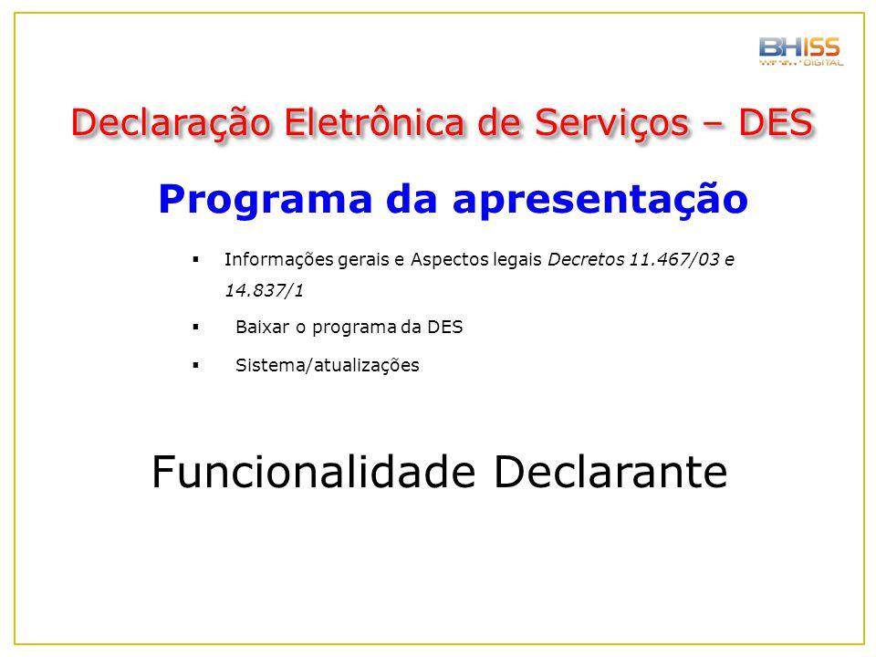 Programa da apresentação Declaração Eletrônica de Serviços – DES  Baixar o programa da DES  Informações gerais e Aspectos legais Decretos 11.467/03