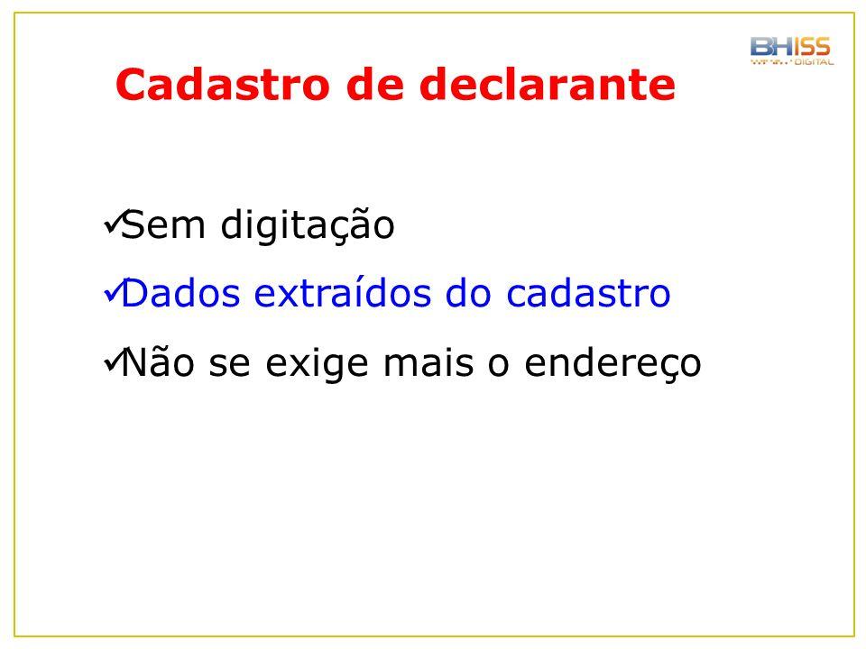 Cadastro de declarante Sem digitação Dados extraídos do cadastro Não se exige mais o endereço