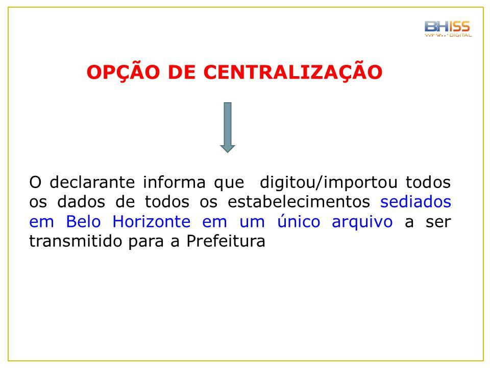 O declarante informa que digitou/importou todos os dados de todos os estabelecimentos sediados em Belo Horizonte em um único arquivo a ser transmitido