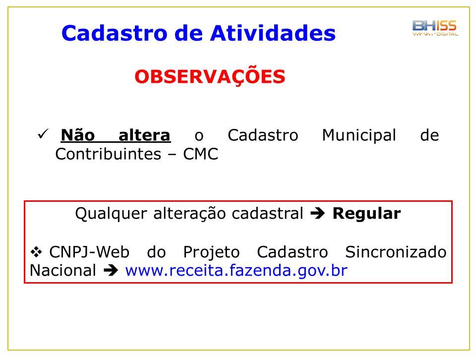 Não altera o Cadastro Municipal de Contribuintes – CMC OBSERVAÇÕES Qualquer alteração cadastral  Regular  CNPJ-Web do Projeto Cadastro Sincronizado