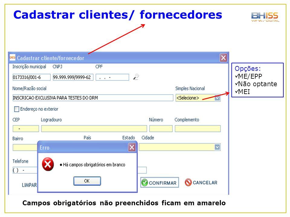 Opções: ME/EPP Não optante MEI Campos obrigatórios não preenchidos ficam em amarelo Cadastrar clientes/ fornecedores