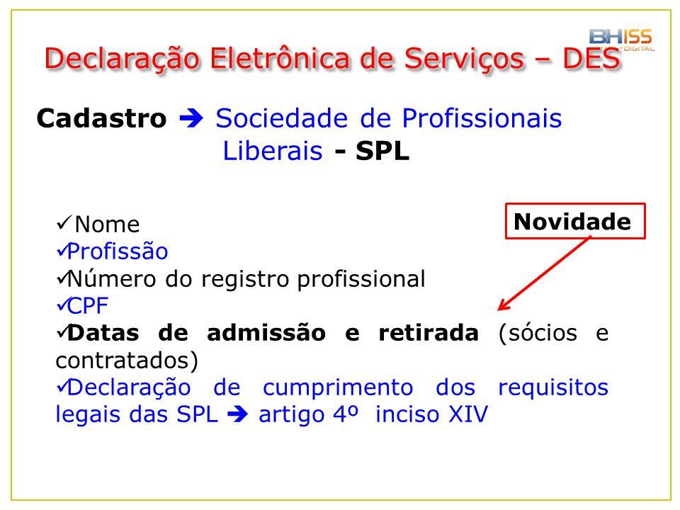 Cadastro  Sociedade de Profissionais Liberais - SPL Nome Profissão Número do registro profissional CPF Datas de admissão e retirada (sócios e contrat