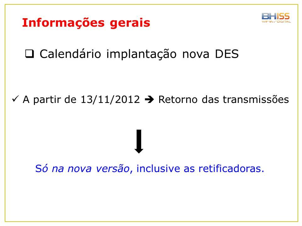  Calendário implantação nova DES A partir de 13/11/2012  Retorno das transmissões Informações gerais Só na nova versão, inclusive as retificadoras..