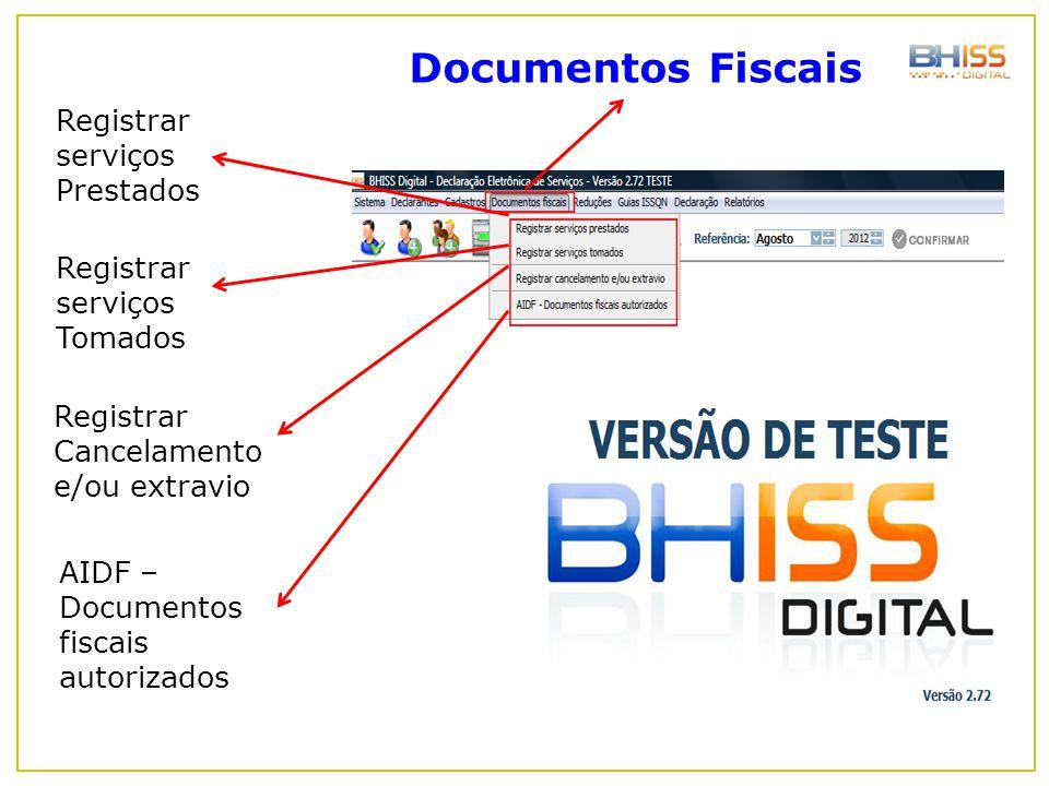 Documentos Fiscais Registrar serviços Prestados Registrar serviços Tomados Registrar Cancelamento e/ou extravio AIDF – Documentos fiscais autorizados