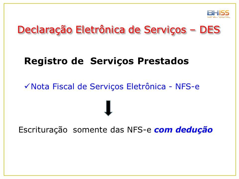 Declaração Eletrônica de Serviços – DES Nota Fiscal de Serviços Eletrônica - NFS-e Registro de Serviços Prestados Escrituração somente das NFS-e com d