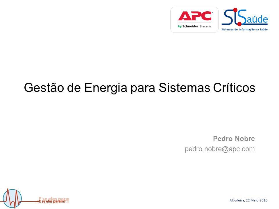 Albufeira, 22 Maio 2010 Gestão de Energia para Sistemas Críticos Pedro Nobre pedro.nobre@apc.com