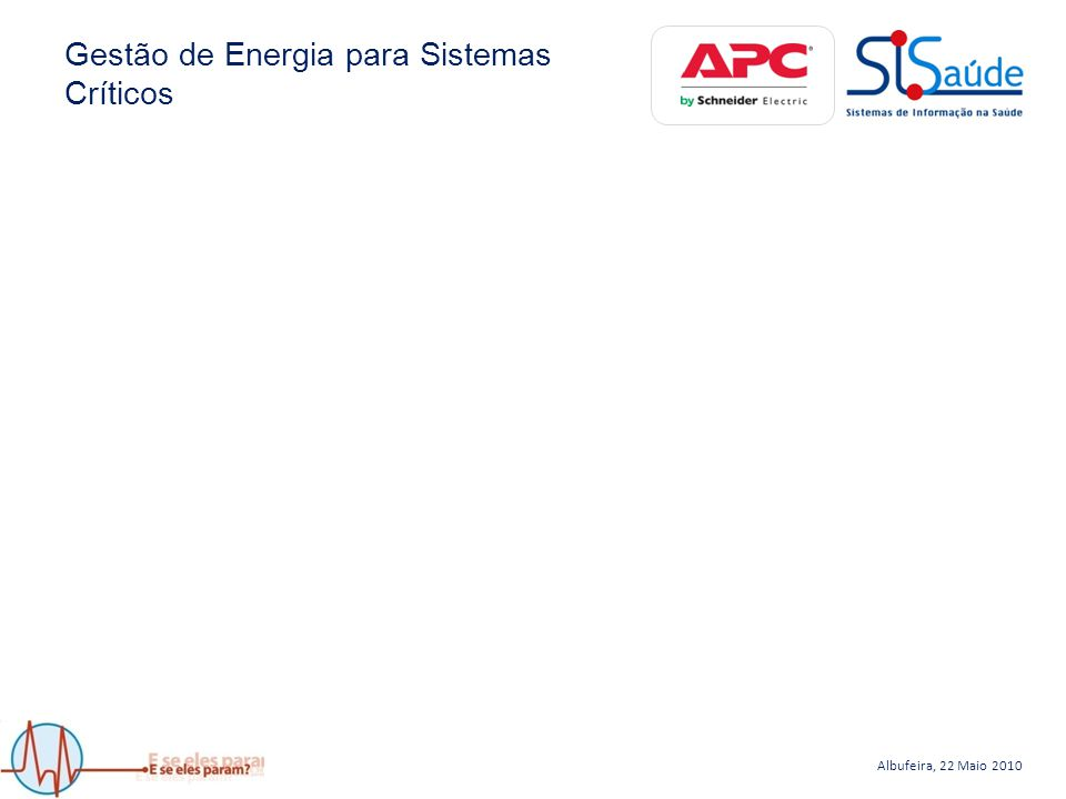 Albufeira, 22 Maio 2010 Gestão de Energia para Sistemas Críticos