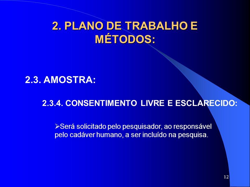 12 2. PLANO DE TRABALHO E MÉTODOS: 2.3. AMOSTRA: 2.3.4. CONSENTIMENTO LIVRE E ESCLARECIDO:  Será solicitado pelo pesquisador, ao responsável pelo cad
