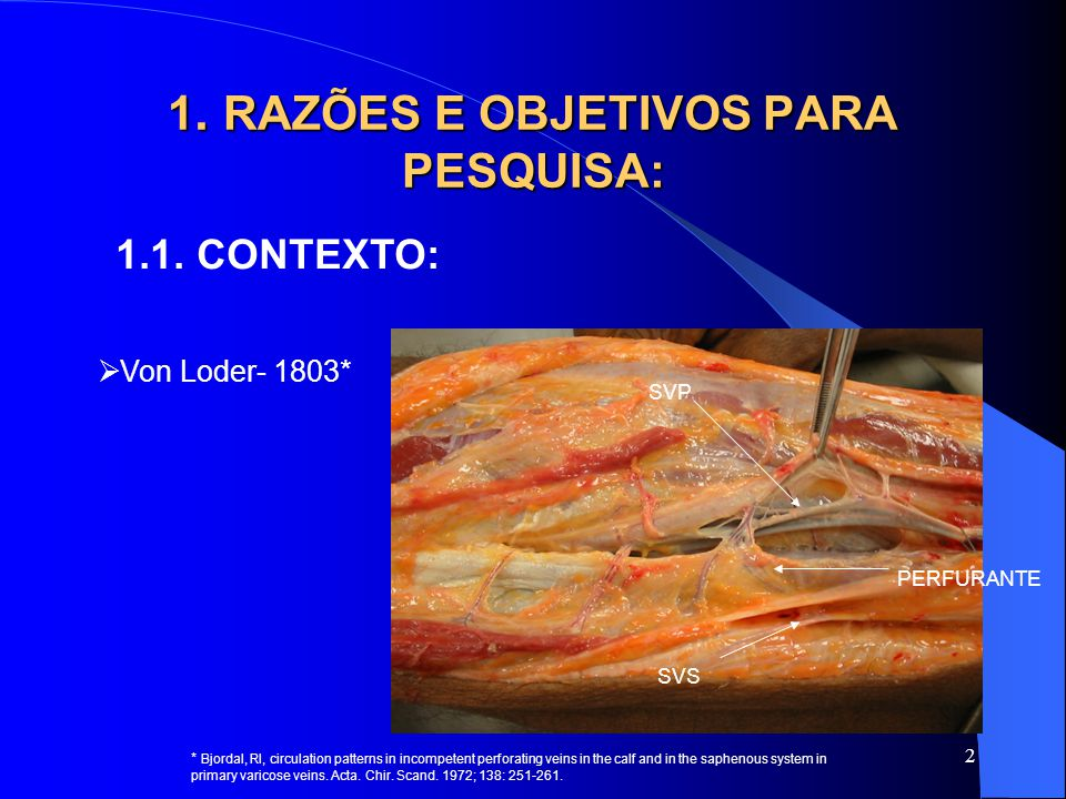 2 1. RAZÕES E OBJETIVOS PARA PESQUISA: 1.1. CONTEXTO:  Von Loder- 1803* * Bjordal, RI, circulation patterns in incompetent perforating veins in the c