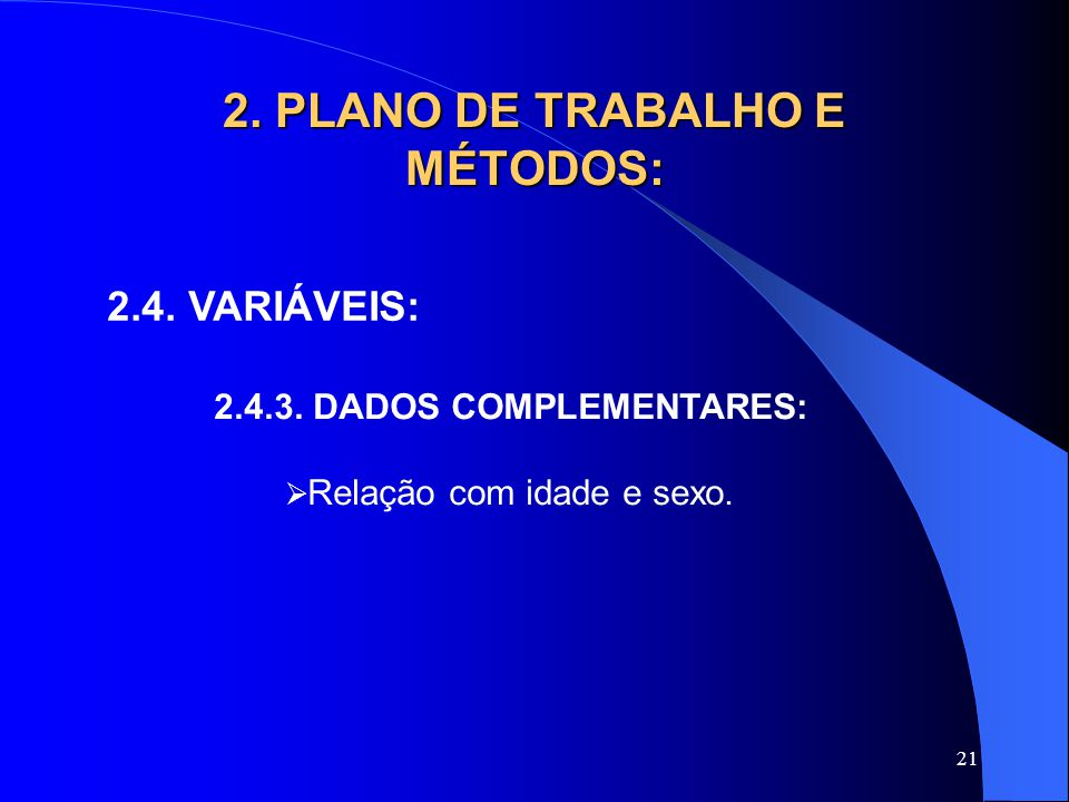 21 2.PLANO DE TRABALHO E MÉTODOS: 2.4. VARIÁVEIS: 2.4.3.