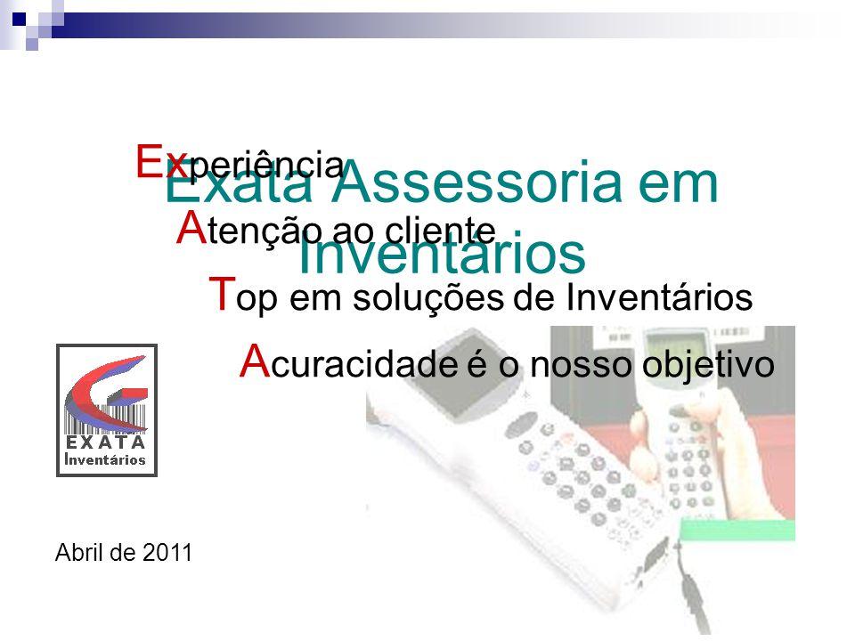 Exata Assessoria em Inventários Ex periência A tenção ao cliente T op em soluções de Inventários A curacidade é o nosso objetivo Abril de 2011