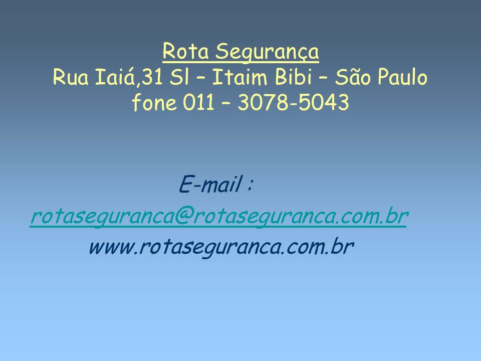 Rota Segurança Rua Iaiá,31 Sl – Itaim Bibi – São Paulo fone 011 – 3078-5043 E-mail : rotaseguranca@rotaseguranca.com.br www.rotaseguranca.com.br