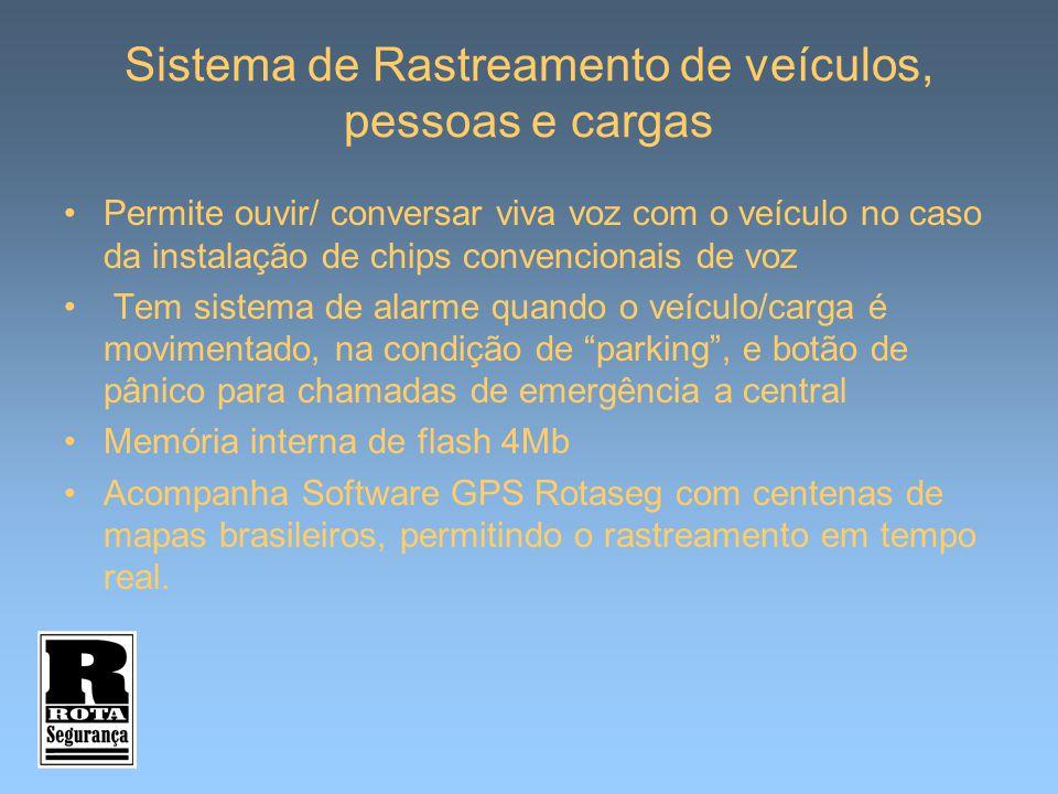 Sistema de Rastreamento de veículos, pessoas e cargas Permite ouvir/ conversar viva voz com o veículo no caso da instalação de chips convencionais de