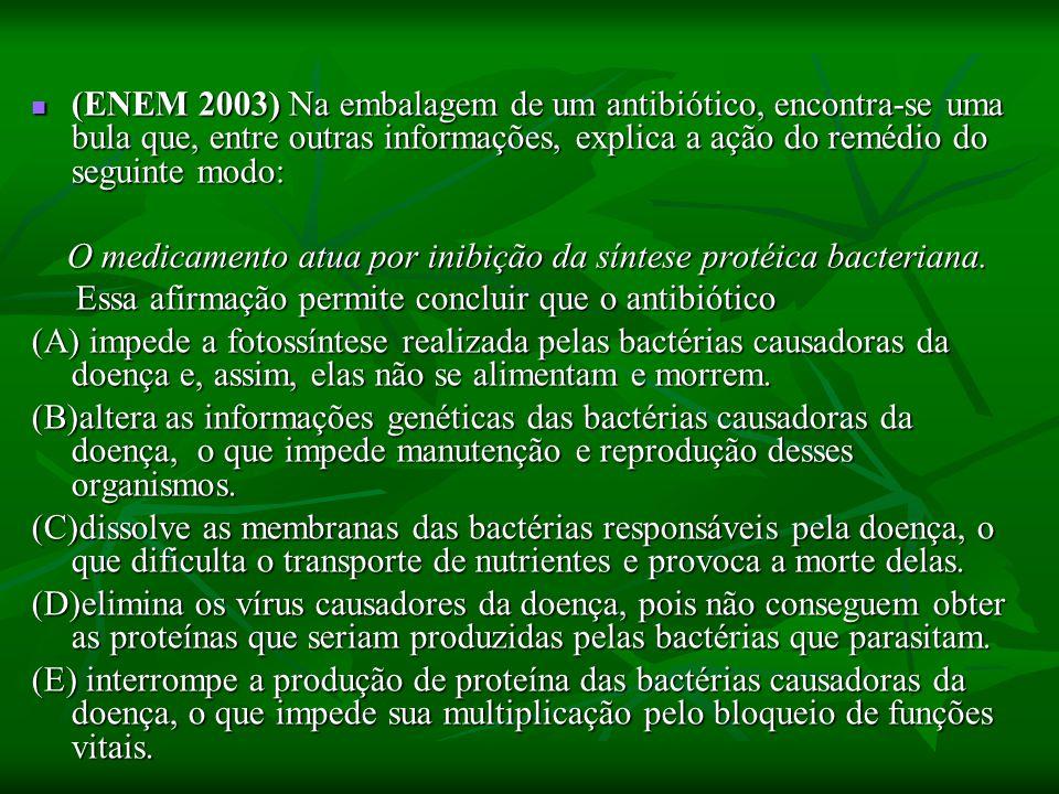 (ENEM 2003) Na embalagem de um antibiótico, encontra-se uma bula que, entre outras informações, explica a ação do remédio do seguinte modo: (ENEM 2003) Na embalagem de um antibiótico, encontra-se uma bula que, entre outras informações, explica a ação do remédio do seguinte modo: O medicamento atua por inibição da síntese protéica bacteriana.