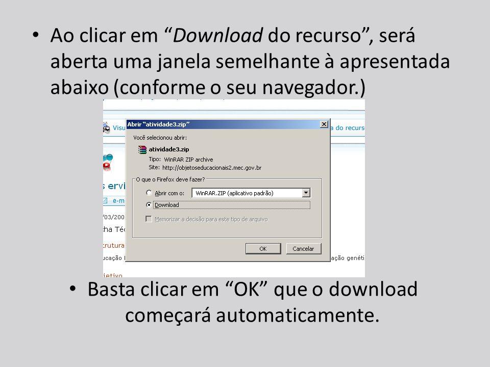 Ao clicar em Download do recurso , será aberta uma janela semelhante à apresentada abaixo (conforme o seu navegador.) Basta clicar em OK que o download começará automaticamente.