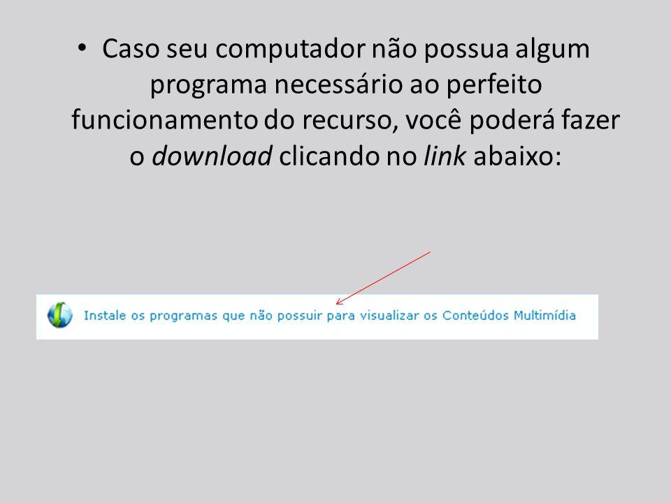 Caso seu computador não possua algum programa necessário ao perfeito funcionamento do recurso, você poderá fazer o download clicando no link abaixo: