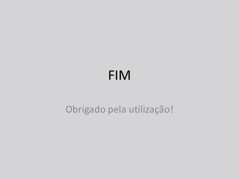 FIM Obrigado pela utilização!