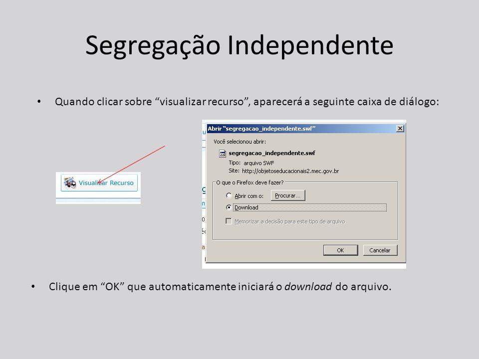 Segregação Independente Clique em OK que automaticamente iniciará o download do arquivo.