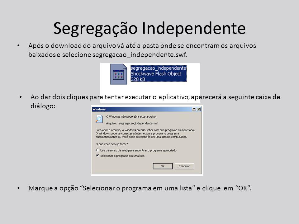 Segregação Independente Após o download do arquivo vá até a pasta onde se encontram os arquivos baixados e selecione segregacao_independente.swf.