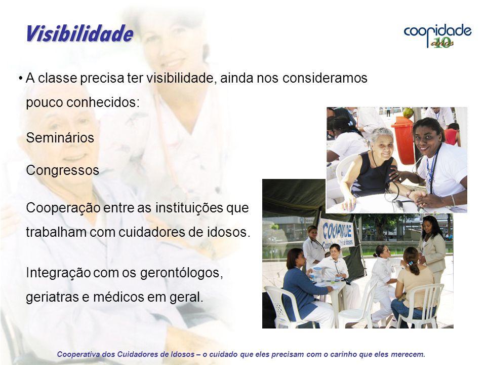 A classe precisa ter visibilidade, ainda nos consideramos pouco conhecidos: Seminários Congressos Cooperação entre as instituições que trabalham com cuidadores de idosos.