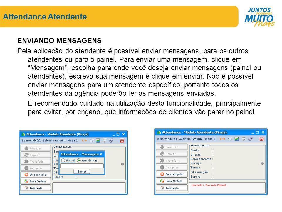 Attendance Atendente ENVIANDO MENSAGENS Pela aplicação do atendente é possível enviar mensagens, para os outros atendentes ou para o painel. Para envi