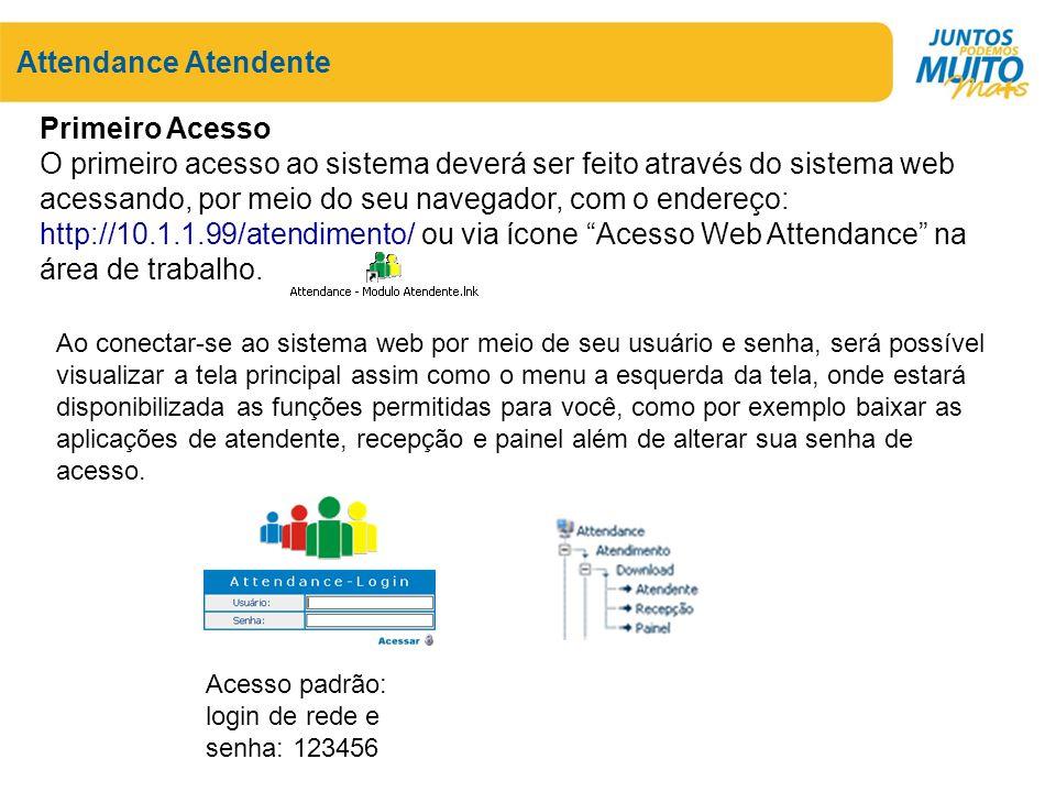 Attendance Atendente Primeiro Acesso O primeiro acesso ao sistema deverá ser feito através do sistema web acessando, por meio do seu navegador, com o