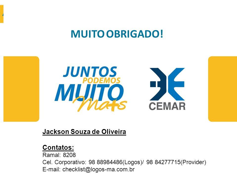 Attendance MUITO OBRIGADO! Jackson Souza de Oliveira Contatos: Ramal: 8208 Cel. Corporativo: 98 88984486(Logos)/ 98 84277715(Provider) E-mail: checkli