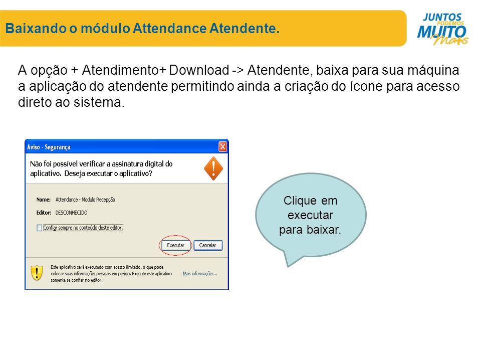Baixando o módulo Attendance Atendente. A opção + Atendimento+ Download -> Atendente, baixa para sua máquina a aplicação do atendente permitindo ainda